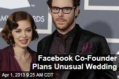 Facebook Co-Founder Plans Unusual Wedding