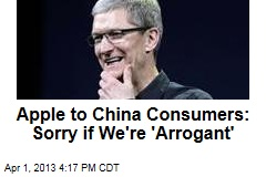 Apple to China Consumers: Sorry if We're 'Arrogant'