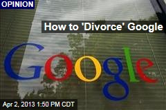 How to 'Divorce' Google