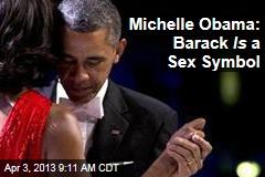 Michelle Obama: Barack Is a Sex Symbol