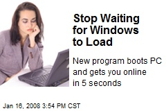 Stop Waiting for Windows to Load