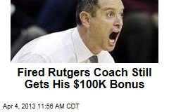 Fired Rutgers Coach Still Gets His $100K Bonus