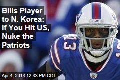 Bills Player to N. Korea: If You Hit US, Nuke the Patriots