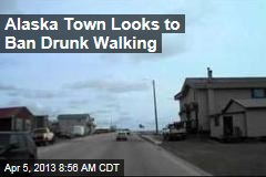 Alaska Town Looks to Ban Drunk Walking