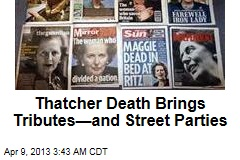 Thatcher Death Brings Tributes—and Street Parties