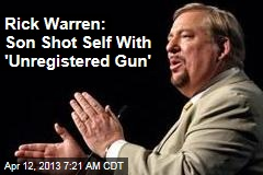Rick Warren: Son Shot Self With 'Unregistered Gun'