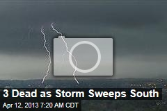 3 Dead as Storm Sweeps South