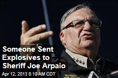Someone Sent Explosives to Sheriff Joe Arpaio