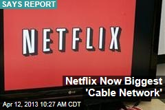 Netflix More Now Biggest 'Cable Network'
