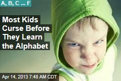 Most Kids Curse Before They Learn the Alphabet