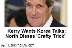 Kerry Wants Korea Talks; North Disses 'Crafty Trick'