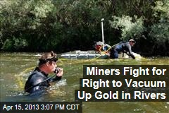 Miners Fight for Right to Vacuum Up Gold in Rivers