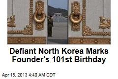 Defiant Pyongyang Marks Founder's Birthday