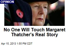 No One Will Touch Margaret Thatcher's Real Story