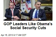GOP Leaders Like Obama's Social Security Cuts