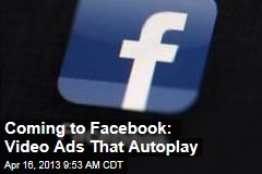 Coming to Facebook: Video Ads That Autoplay