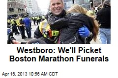 Westboro: We'll Picket Boston Marathon Funerals