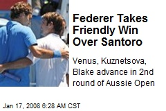 Federer Takes Friendly Win Over Santoro