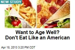 Want to Age Well? Don't Eat Like an American