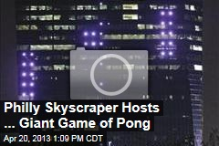 Philly Skyscraper Hosts ... Giant Game of Pong