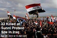 33 Killed at Sunni Protest Site in Iraq