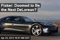 Fisker: Doomed to Be the Next DeLorean?