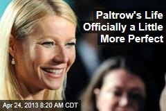 Paltrow's Life Officially a Little More Perfect