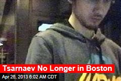 Tsarnaev No Longer in Boston