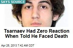 Tsarnaev Had Zero Reaction When Told He Faced Death