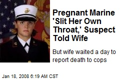 Pregnant Marine 'Slit Her Own Throat,' Suspect Told Wife
