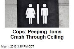 Cops: Peeping Toms Crash Through Ceiling