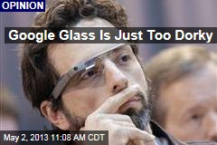 Google Glass Is Just Too Dorky