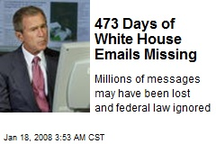 473 Days of White House Emails Missing