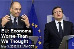 EU: Economy Worse Than We Thought