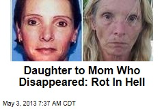 Daughter to Mom Who Disappeared: Rot In Hell