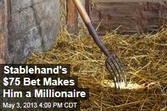 Stablehand's $75 Bet Makes Him a Millionaire