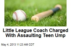 Little League Coach Charged With Assaulting Teen Ump