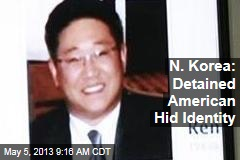 N. Korea: Detained American Hid Identity