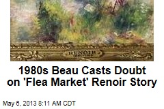1980s Beau Casts Doubt on 'Flea Market' Renoir Story