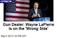 Gun Dealer: Wayne LaPierre Is on the 'Wrong Side'