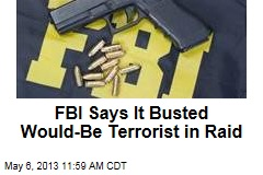 FBI Says It Busted Would-Be Terrorist in Raid