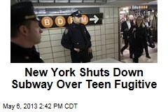 New York Shuts Down Subway Over Teen Fugitive