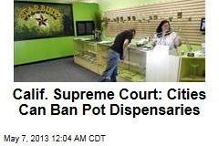 Calif. Supreme Court: Cities Can Ban Pot Dispensaries