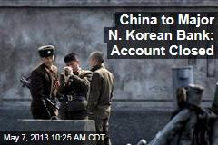 China to Major N. Korean Bank: Account Closed