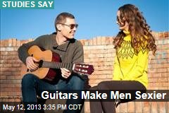 Guitars Make Men Sexier