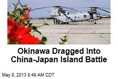 Okinawa Dragged Into China-Japan Island Battle