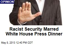 Racist Security Marred White House Press Dinner