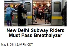 New Delhi Subway Riders Must Pass Breathalyzer