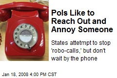 Pols Like to Reach Out and Annoy Someone