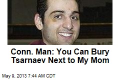 Conn. Man Offers Grave Site Next to Mom for Tsarnaev